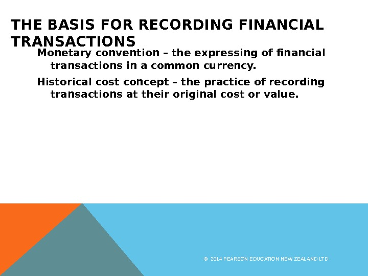 THE BASIS FOR RECORDING FINANCIAL TRANSACTIONS Monetary convention – the expressing of financial transactions in a
