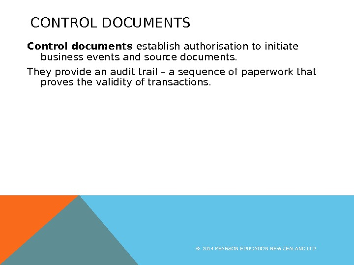 CONTROL DOCUMENTS Control documents establish authorisation to initiate business events and source documents. They provide an