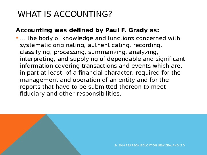 WHAT IS ACCOUNTING?  Accounting was defined by Paul F. Grady as:  … the body