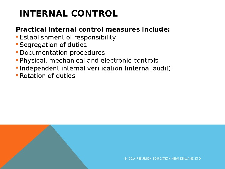 INTERNAL CONTROL Practical internal control measures include:  Establishment of responsibility Segregation of duties Documentation procedures
