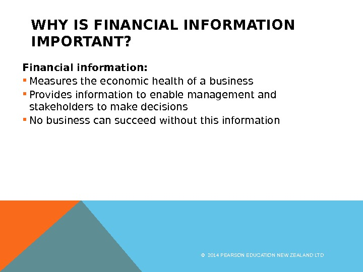 WHY IS FINANCIAL INFORMATION IMPORTANT? Financial information:  Measures the economic health of a business Provides