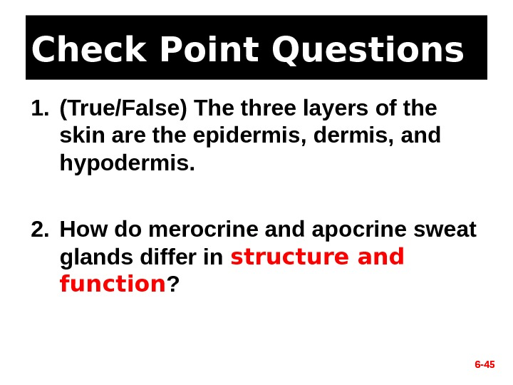 Check Point Questions 1. (True/False) The three layers of the skin are the epidermis, and hypodermis.