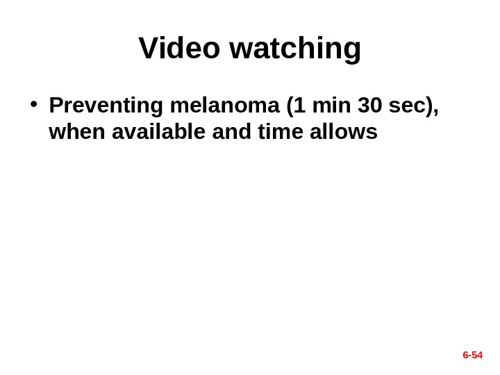 Video watching • Preventing melanoma (1 min 30 sec),  when available and time allows 6