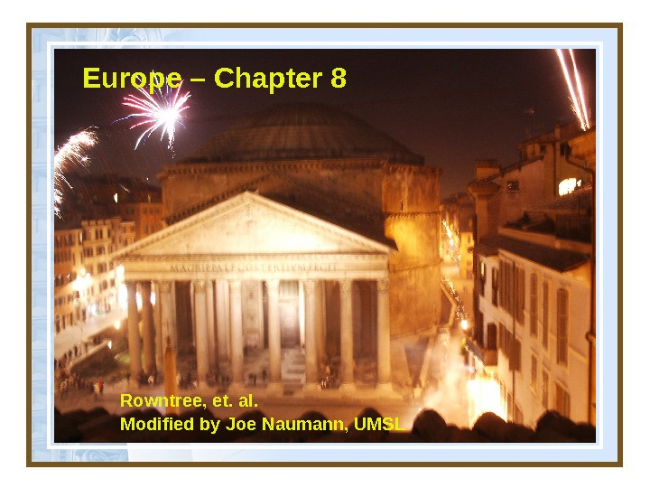 Europe – Chapter 8 Rowntree, et. al.  Modified by Joe Naumann, UMSL