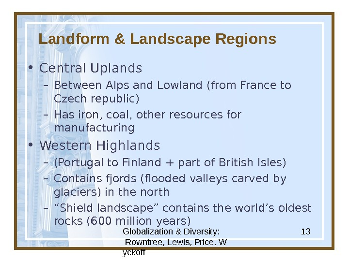 Globalization & Diversity:  Rowntree, Lewis, Price, W yckoff 13 Landform & Landscape Regions • Central