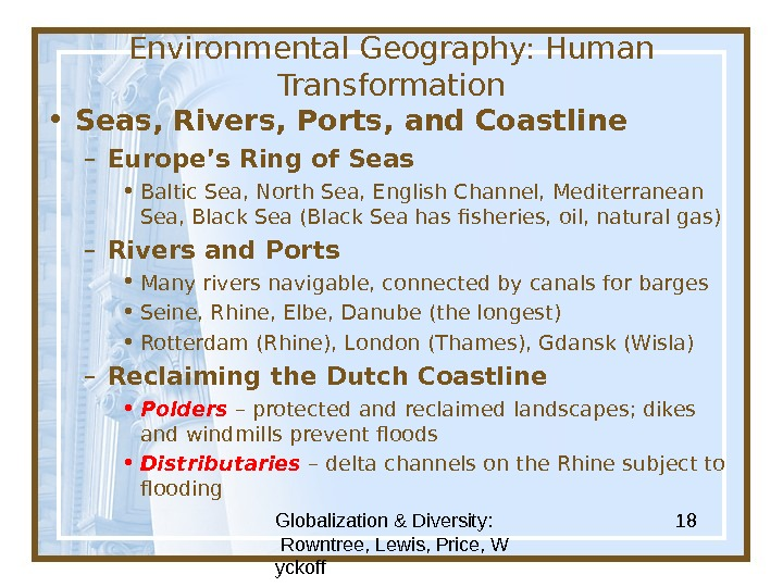 Globalization & Diversity:  Rowntree, Lewis, Price, W yckoff 18 Environmental Geography: Human Transformation • Seas,