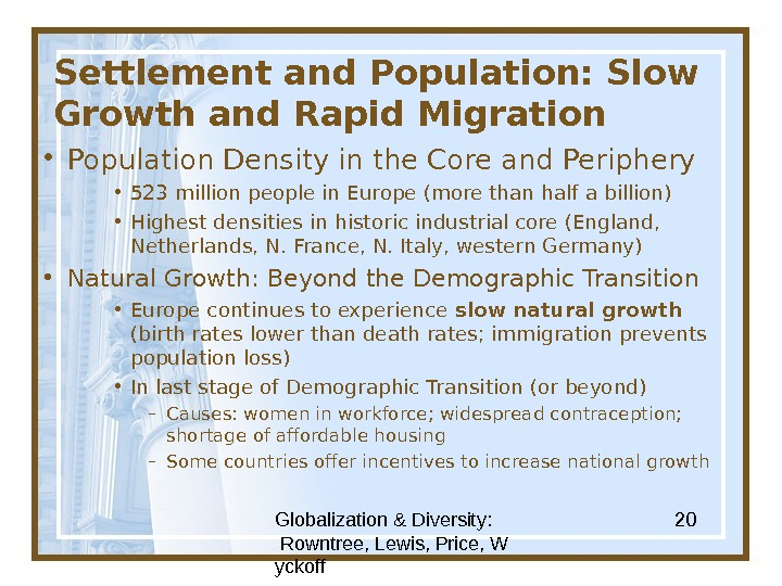 Globalization & Diversity:  Rowntree, Lewis, Price, W yckoff 20 Settlement and Population: Slow Growth and