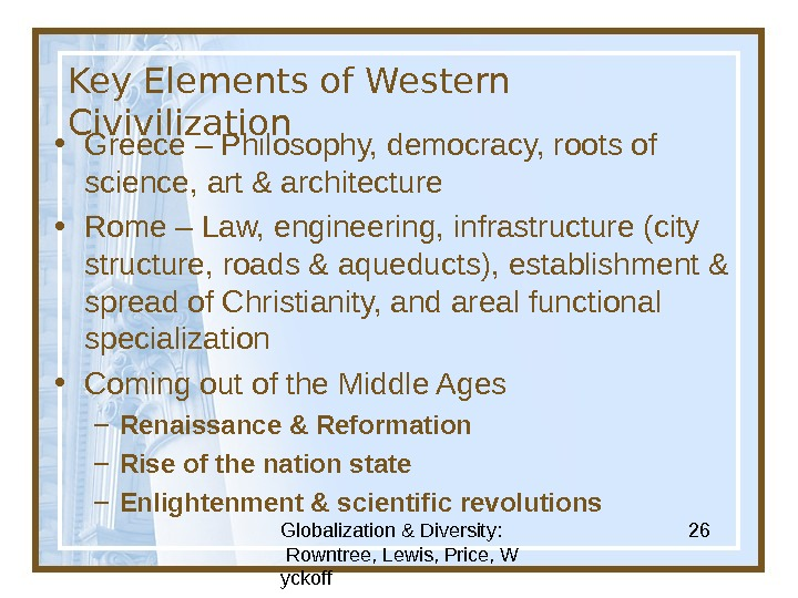 Globalization & Diversity:  Rowntree, Lewis, Price, W yckoff 26 Key Elements of Western Civivilization •