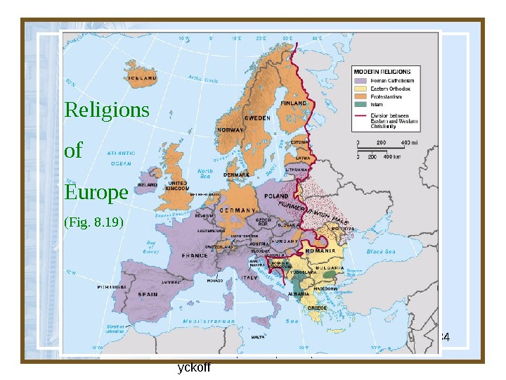 Globalization & Diversity:  Rowntree, Lewis, Price, W yckoff 34 Religions of Europe (Fig. 8. 19)