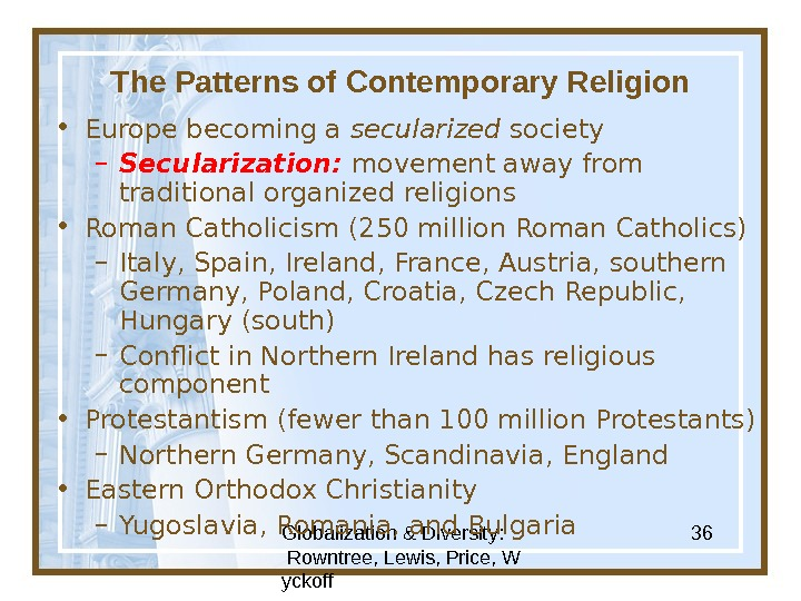 Globalization & Diversity:  Rowntree, Lewis, Price, W yckoff 36 The Patterns of Contemporary Religion •