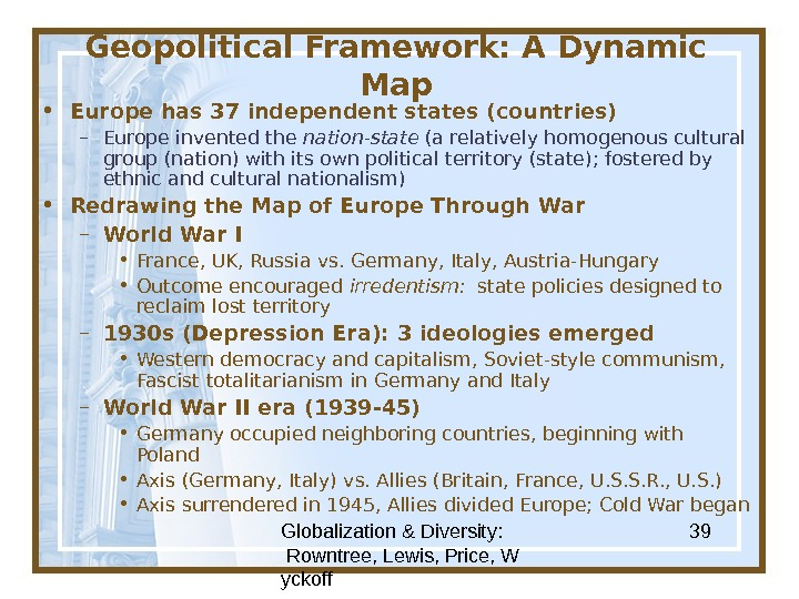 Globalization & Diversity:  Rowntree, Lewis, Price, W yckoff 39 Geopolitical Framework: A Dynamic Map •