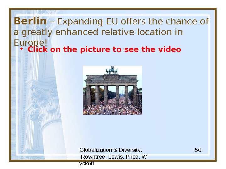 Globalization & Diversity:  Rowntree, Lewis, Price, W yckoff 50 Berlin – Expanding EU offers the