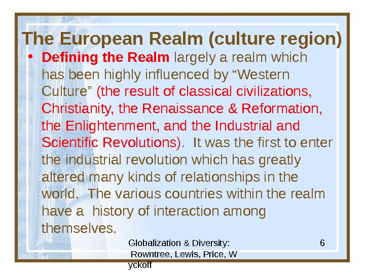 Globalization & Diversity:  Rowntree, Lewis, Price, W yckoff 6 The European Realm (culture region) •
