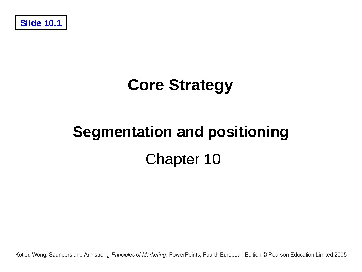 Slide 10. 1 Segmentation and positioning Chapter 10 Core Strategy