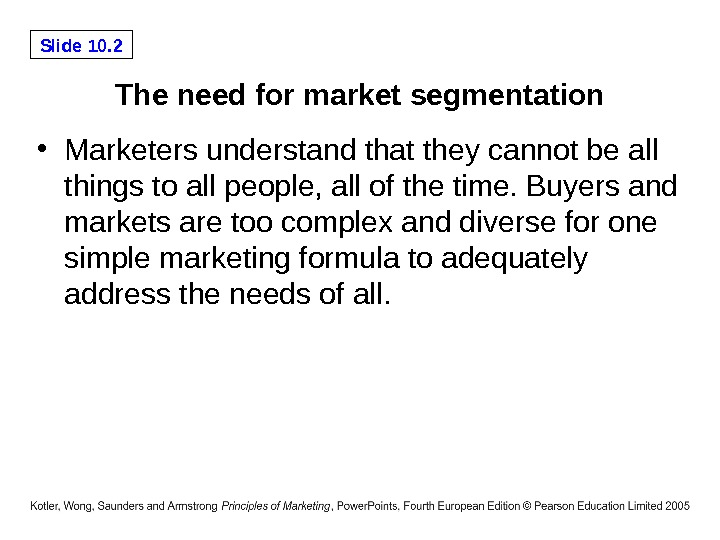 Slide 10. 2 The need for market segmentation • Marketers understand that they cannot be all