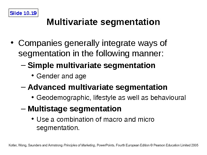 Slide 10. 19 Multivariate segmentation • Companies generally integrate ways of segmentation in the following manner: