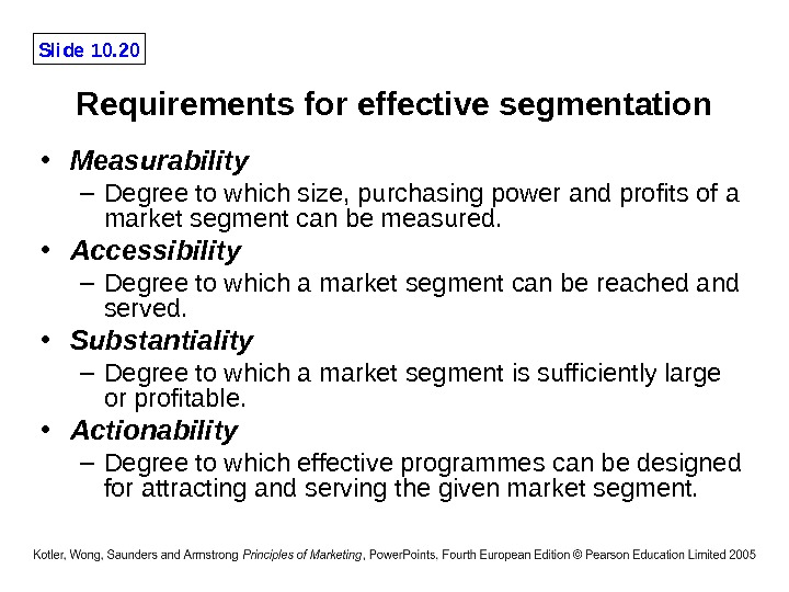 Slide 10. 20 Requirements for effective segmentation • Measurability – Degree to which size, purchasing power