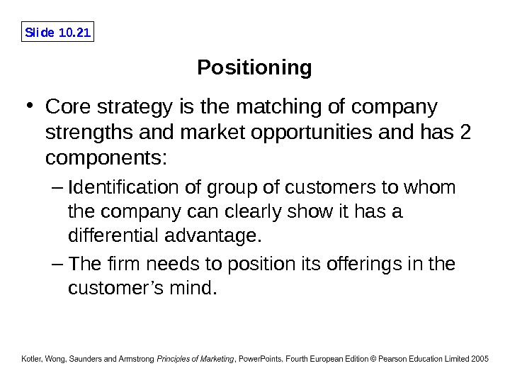 Slide 10. 21 Positioning • Core strategy is the matching of company strengths and market opportunities