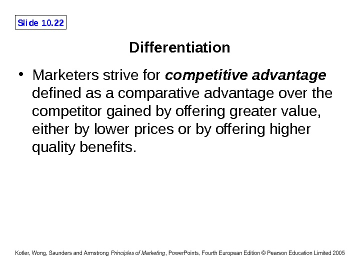 Slide 10. 22 Differentiation • Marketers strive for competitive advantage defined as a comparative advantage over