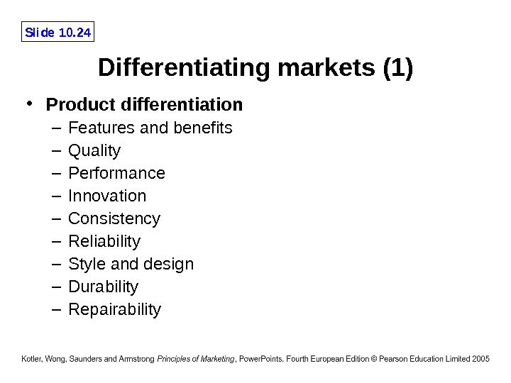 Slide 10. 24 Differentiating markets (1) • Product differentiation – Features and benefits – Quality –
