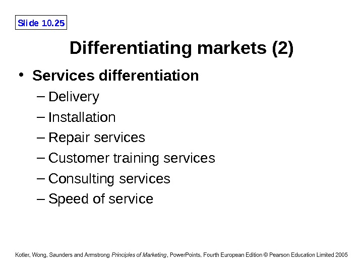 Slide 10. 25 Differentiating markets (2) • Services differentiation – Delivery – Installation – Repair services
