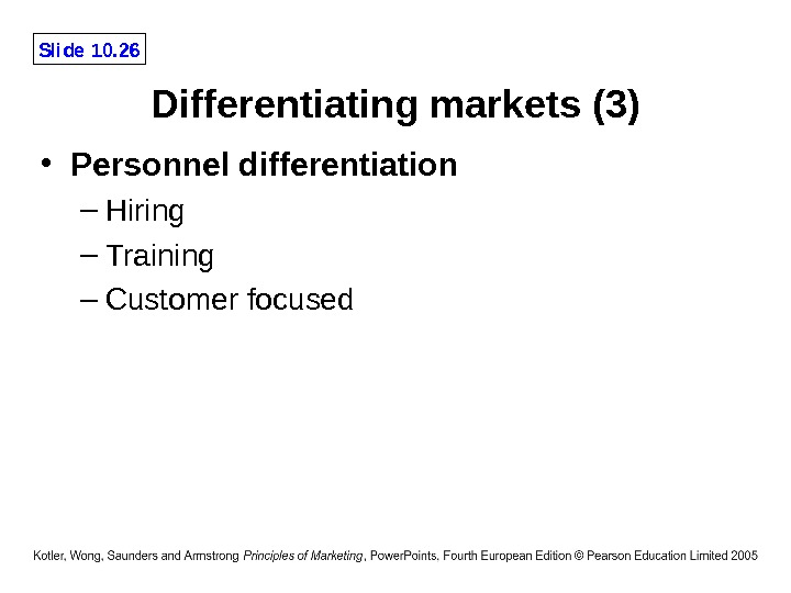 Slide 10. 26 Differentiating markets (3) • Personnel differentiation – Hiring – Training – Customer focused