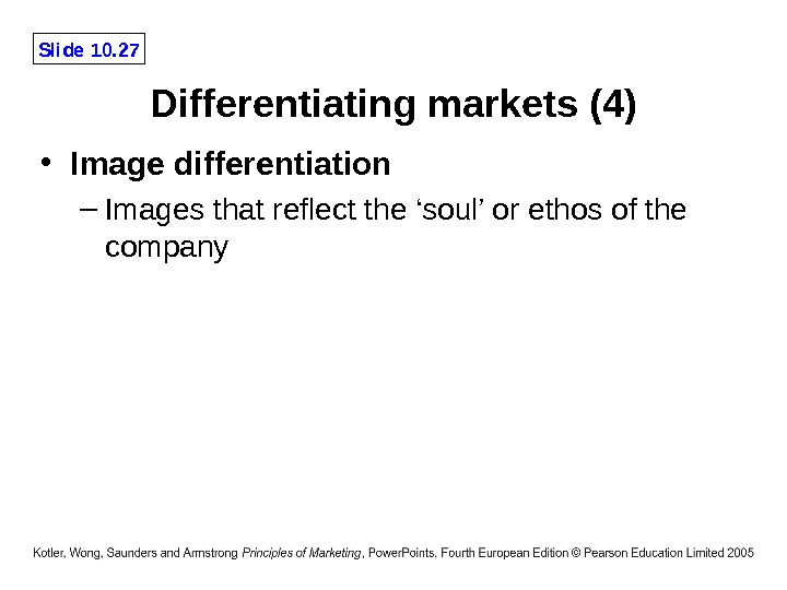 Slide 10. 27 Differentiating markets (4) • Image differentiation – Images that reflect the 'soul' or