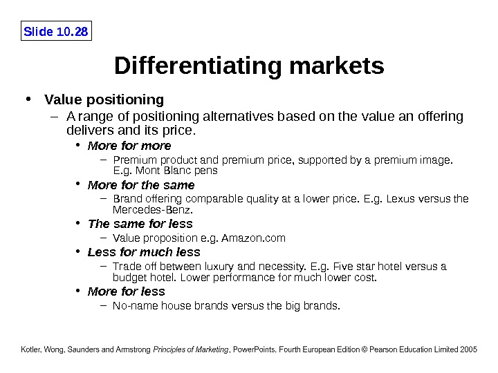Slide 10. 28 Differentiating markets • Value positioning – A range of positioning alternatives based on