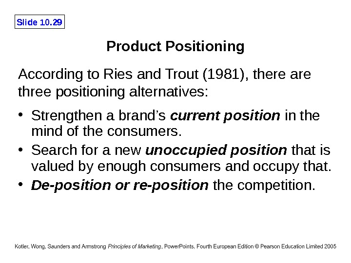 Slide 10. 29 Product Positioning • Strengthen a brand's current position  in the mind of