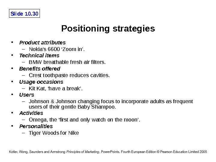 Slide 10. 30 Positioning strategies • Product attributes – Nokia's 6600 'Zoom in'.  • Technical