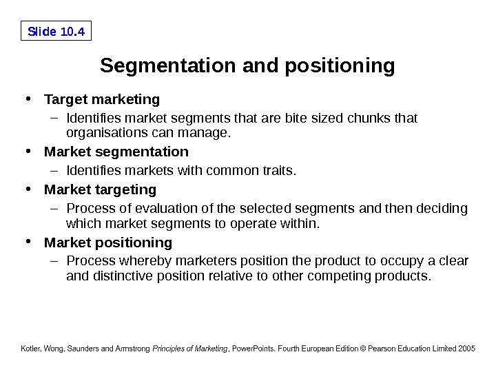 Slide 10. 4 Segmentation and positioning • Target marketing  – Identifies market segments that are