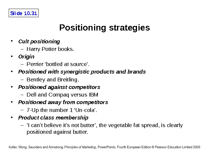 Slide 10. 31 Positioning strategies • Cult positioning – Harry Potter books.  • Origin –