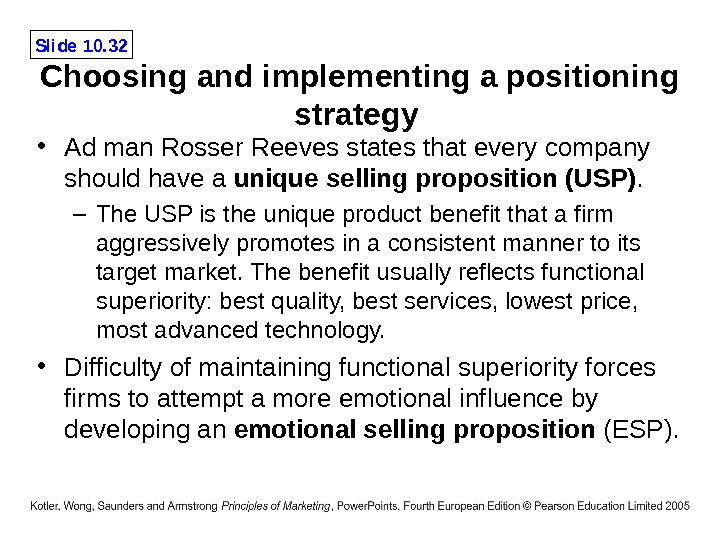 Slide 10. 32 Choosing and implementing a positioning strategy  • Ad man Rosser Reeves states