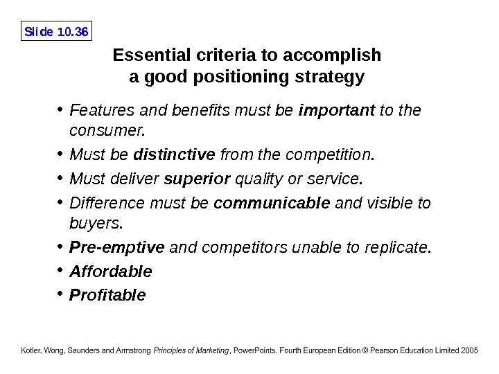 Slide 10. 36 Essential criteria to accomplish a good positioning strategy  • Features and benefits