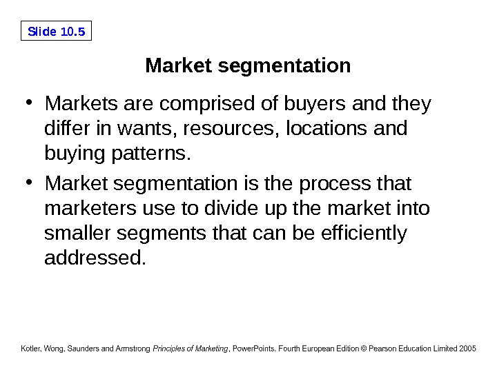 Slide 10. 5 Market segmentation • Markets are comprised of buyers and they differ in wants,