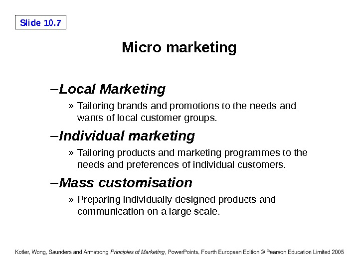 Slide 10. 7 Micro marketing – Local Marketing » Tailoring brands and promotions to the needs