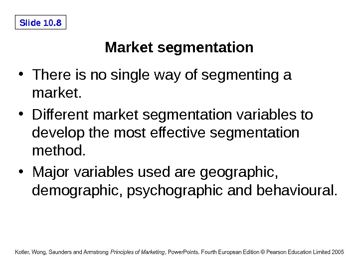 Slide 10. 8 Market segmentation • There is no single way of segmenting a market.
