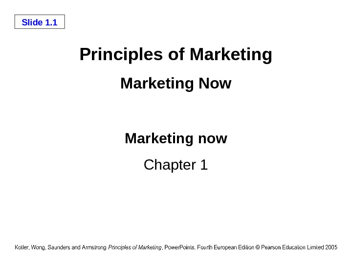 Slide 1. 1 Principles of Marketing Now Marketing now Chapter 1