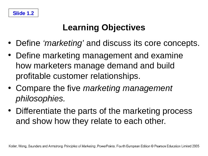 Slide 1. 2 Learning Objectives • Define 'marketing' and discuss its core concepts.  • Define