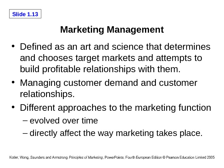 Slide 1. 13 Marketing Management • Defined as an art and science that determines and chooses