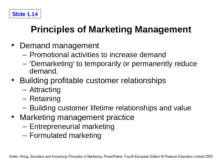 Slide 1. 14 Principles of Marketing Management • Demand management – Promotional activities to increase demand