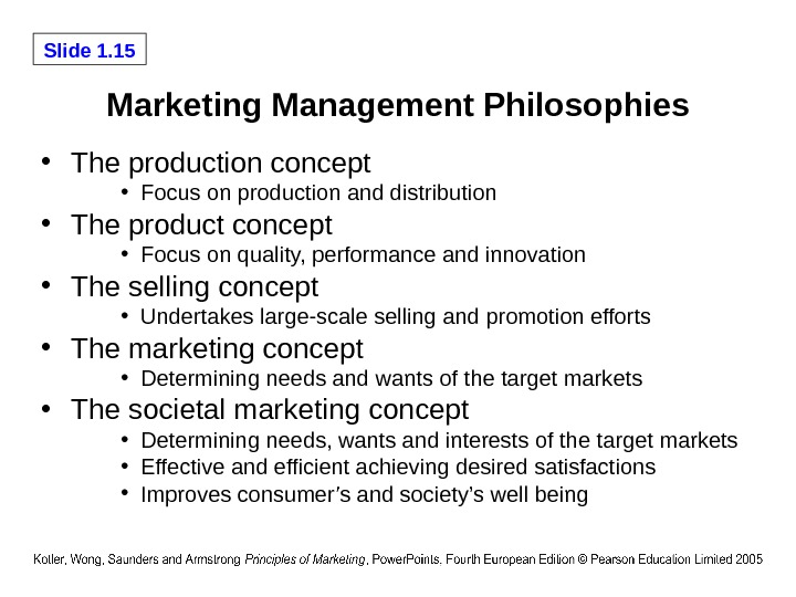 Slide 1. 15 Marketing Management Philosophies • The production concept • Focus on production and distribution