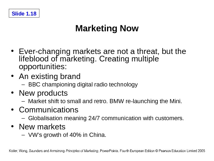 Slide 1. 18 Marketing Now • Ever-changing markets are not a threat, but the lifeblood of
