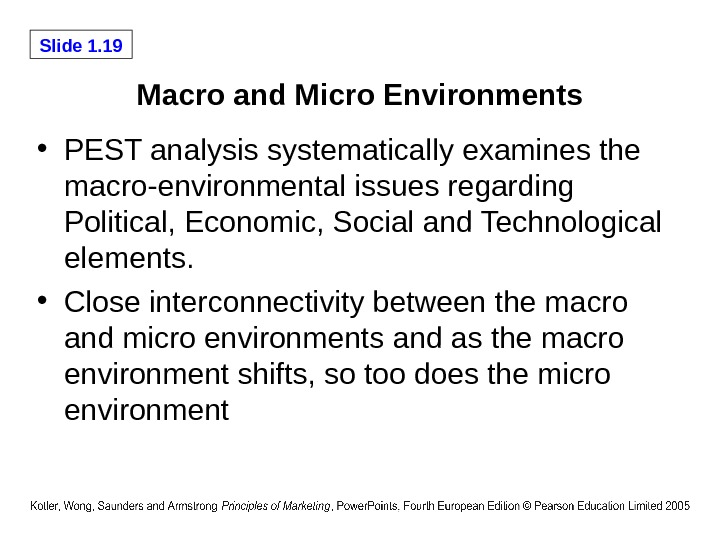 Slide 1. 19 Macro and Micro Environments • PEST analysis systematically examines the macro-environmental issues regarding