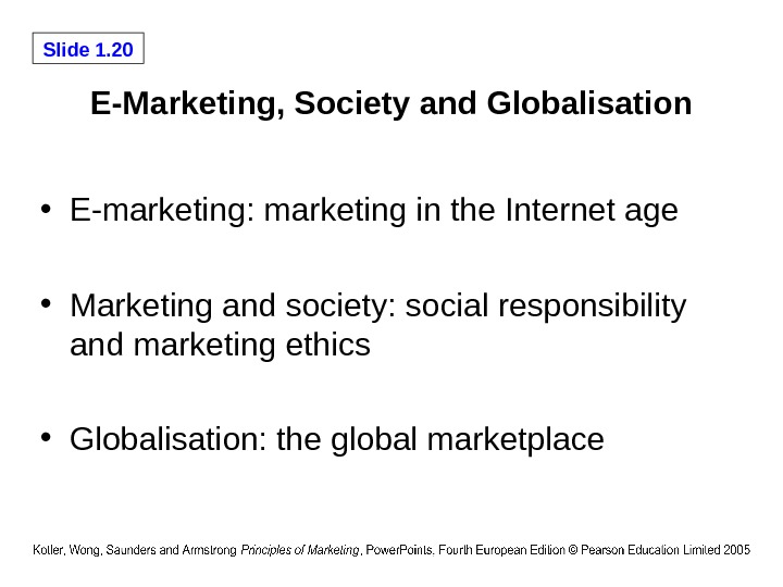 Slide 1. 20 E-Marketing, Society and Globalisation • E-marketing: marketing in the Internet age • Marketing
