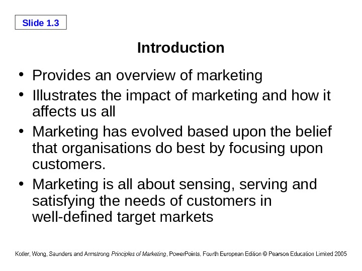 Slide 1. 3 Introduction • Provides an overview of marketing • Illustrates the impact of marketing