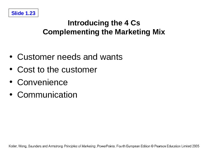Slide 1. 23 Introducing the 4 Cs Complementing the Marketing Mix • Customer needs and wants