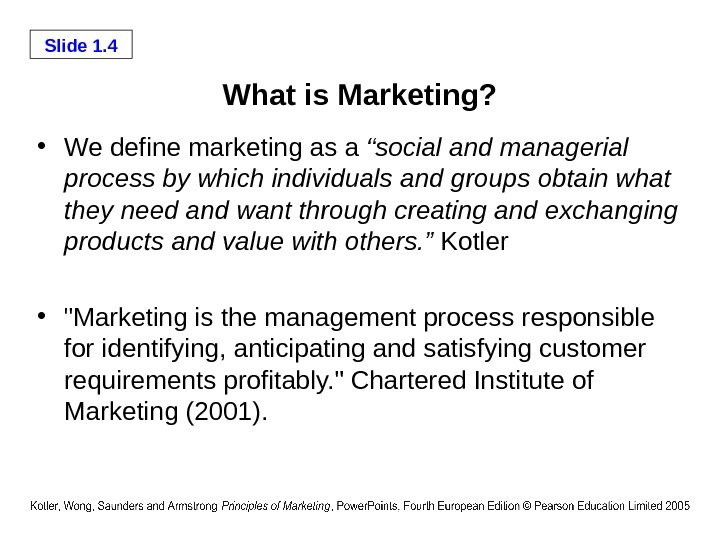 "Slide 1. 4 What is Marketing?  • We define marketing as a ""social and managerial"