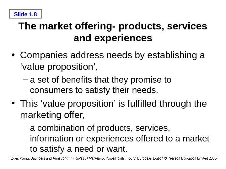 Slide 1. 8 The market offering- products, services and experiences • Companies address needs by establishing