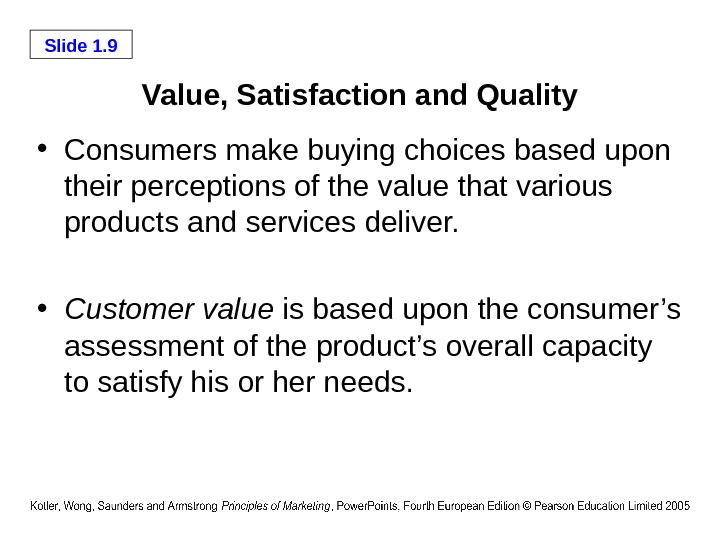 Slide 1. 9 Value, Satisfaction and Quality • Consumers make buying choices based upon their perceptions